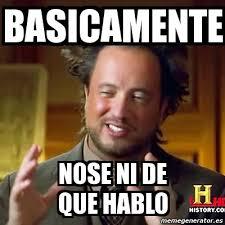 Nose Meme - meme ancient aliens basicamente nose ni de que hablo 2010606