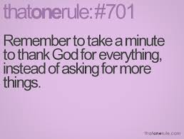 remember to take a minute to thank god for everything instead of
