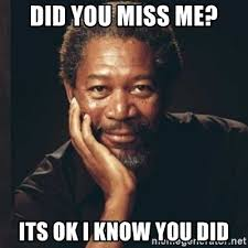 I Know Memes - did you miss me its ok i know you did morgan freeman meme generator