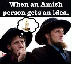 when an amish person gets an idea