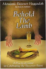the messianic passover haggadah behold the is a messianic tutorial for hosting a seder dinner