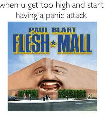 Panic Attack Meme - when u get too high and start having a panic attack paul blart