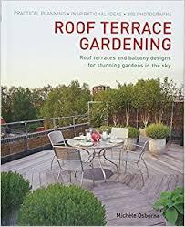 terrace gardening roof terrace gardening practical planning inspirational ideas