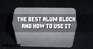alum block the best alum block and how to use it imanscape
