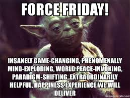 Happiness Is Meme Generator - force friday insanely game changing phenomenally mind exploding