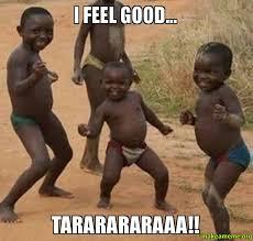 I Feel Good Meme - i feel good tararararaaa make a meme
