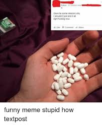 Fucking Funny Memes - follow 31 october near give me some reasons why i shouldn t just end
