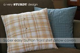 How To Make Sofa Pillow Covers Super Easy Button Front Shirt Pillow Covers A Very Sturdy Design