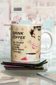 best mug drink coffee and do stupid things faster with more energy mug
