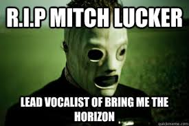 Bring Me The Horizon Meme - r i p mitch lucker lead vocalist of bring me the horizon core