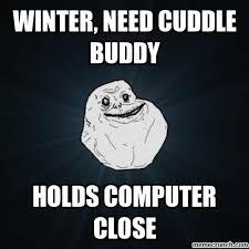 Cuddle Buddy Meme - need cuddle buddy