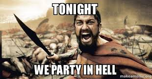 Hell Meme - tonight we party in hell the 300 make a meme