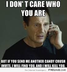 18 i don t care who you are candy crush meme pmslweb