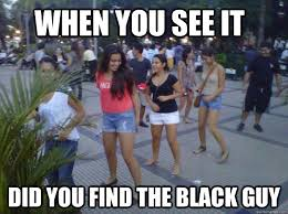 When You See It Memes - when you see it did you find the black guy misc quickmeme