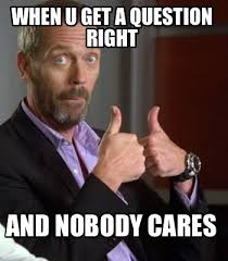 Nobody Cares Meme - meme creator when u get a question right and nobody cares meme
