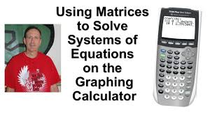 using matrices to solve systems of equations ti84 plus graphing calculator