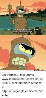 Bender Futurama Meme - 25 best memes about bender futurama bender futurama memes