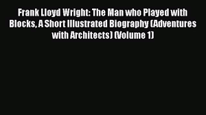 frank lloyd wright biography pdf download frank lloyd wright the man who played with blocks a short