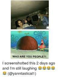 Who Are You People Meme - who are you people i screenshotted this 2 days ago and i m still