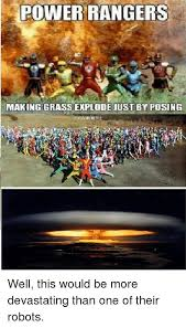 Grass Memes - power rangers making grass explode just by posing well this would
