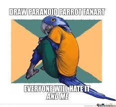 Paranoid Parrot Memes - draw paranoid parrot fanart everyone will hate it by serkan meme