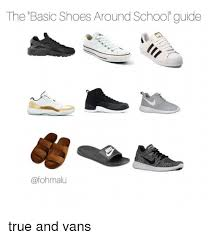 the basic shoes around school guide true and vans meme on me me