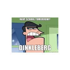 Dinkleberg Meme Generator - i blame dinkleberg have school tomorrow dinkleberg meme