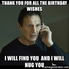 Thank You Meme - thank you for all the birthday wishes i will find you and i will