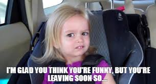 You Re Funny Meme - meme creator i m glad you think you re funny but you re leaving
