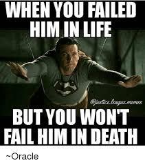 Meme Fail - when you failed him in life but you won t fail himin death oracle