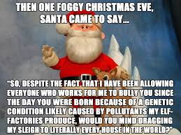 Christmas Day Meme - this is why i ve always disliked rudolph the red nosed reindeer