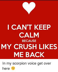 Make My Own Keep Calm Meme - i can t keep calm because my crush likes me back in my scorpion