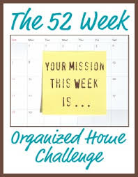 Challenge On 52 Weeks To An Organized Home Join The Weekly Challenges