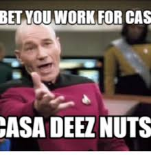These Nuts Meme - bet you work for cas casa deez nuts deez nuts meme on me me