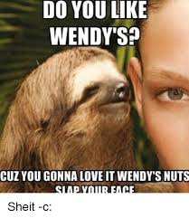 Sheit Meme - do you like wendy s cuzyou gonna love it wendy s nuts sheit c