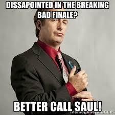 Breaking Bad Finale Meme - dissapointed in the breaking bad finale better call saul saul