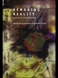 bruce w braun remaking reality nature at the org capitalism