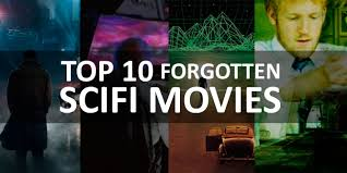 top 10 forgotten scifi movies best science fiction movies of