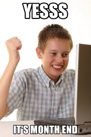 Yesss Meme - yesss it s month end first day on the internet kid meme generator