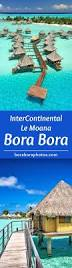 best 25 bora bora overwater bungalows ideas on pinterest bora