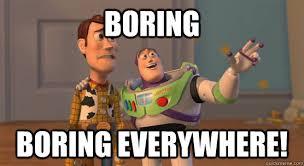 Boring Meme - boring boring everywhere toy story everywhere quickmeme