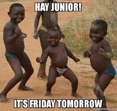 Junior Meme - hay junior it s friday tomorrow dancing black kids make a meme