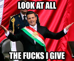Dont Give A Fuck Memes - mexican new president doesn t give a fuck look at all the fucks