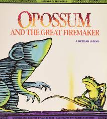 opossum and the great firemaker a mexican legend legends of the