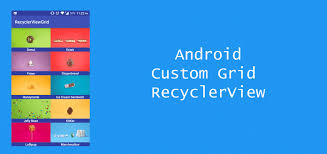 grid layout for android android custom grid recyclerview with images and text