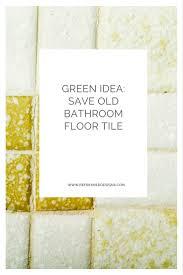Old Bathroom Tile Ideas by Green Idea Save Old Bathroom Tile U2014refreshed Designs