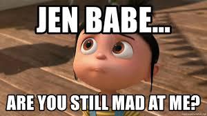 Still Mad Meme - jen babe are you still mad at me despicable me agnes meme