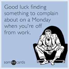 Monday Work Meme - funny presidents day memes ecards someecards