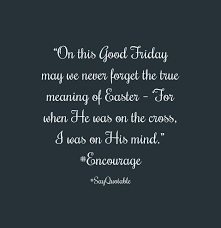 true meaning of black friday quote about u201con this good friday may we never forget the true