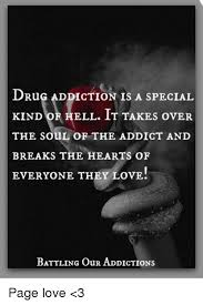 Drug Addict Meme - drug addiction is a special kind of hell it takes over the soul of